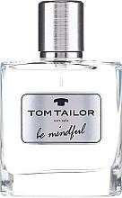 Parfumuri și produse cosmetice Tom Tailor Be Mindful Man - Apă de toaletă