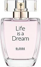 Parfumuri și produse cosmetice Elode Life is a Dream - Apă de parfum