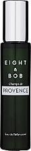 Parfumuri și produse cosmetice Eight & Bob Champs de Provence - Apă de parfum (Travel Size)