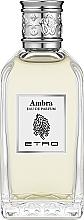 Parfumuri și produse cosmetice Etro Ambra - Apă de toaletă