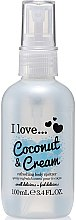 Parfumuri și produse cosmetice Spray revigorant pentru corp - I Love... Coconut & Cream Refreshing Body Spritzer