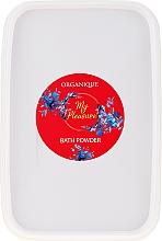 Parfumuri și produse cosmetice Pudră pentru baie - Organique My Pleasure Bath Powder