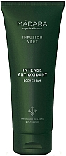 Parfumuri și produse cosmetice Cremă de corp - Madara Cosmetics Infusion Vert Intense Antioxidant Body Cream