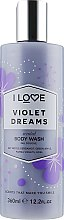 "Parfumuri și produse cosmetice Gel de duș ""Violet Dreams"" - I Love Violet Dreams Body Wash"