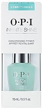 Parfumuri și produse cosmetice Primer pentru unghii - O.P.I. Infinite Shine Conditioning Primer