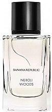 Parfumuri și produse cosmetice Banana Republic Neroli Woods - Apă de parfum