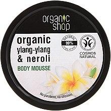 Parfumuri și produse cosmetice Spumă de corp - Organic Shop Organic Ylang-Ylang & Neroli Body Mousse