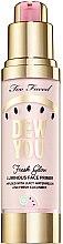 Parfumuri și produse cosmetice Bază de machiaj - Too Faced Dew You Fresh Glow Luminous Face Primer