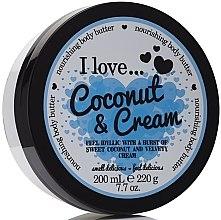 Parfumuri și produse cosmetice Ulei nutritiv pentru corp - I Love... Coconut & Cream Nourishing Body Butter